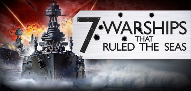 7 Warships that Ruled the Seas