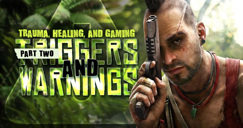 Trauma, Gaming and Healing Part 2: Triggers and Trigger Warnings