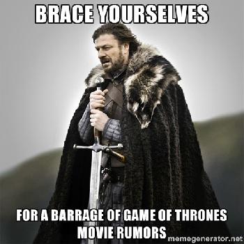 game of thrones movie rumors